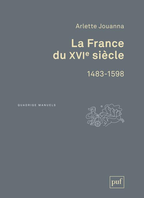 LA FRANCE DU XVIE SIECLE, 1483-1598 (3ED)